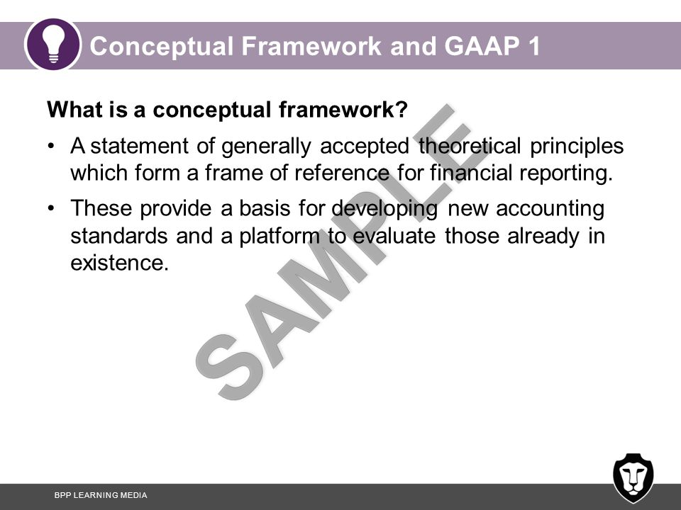 BPP LEARNING MEDIA Conceptual Framework and GAAP 1 What is a conceptual framework.