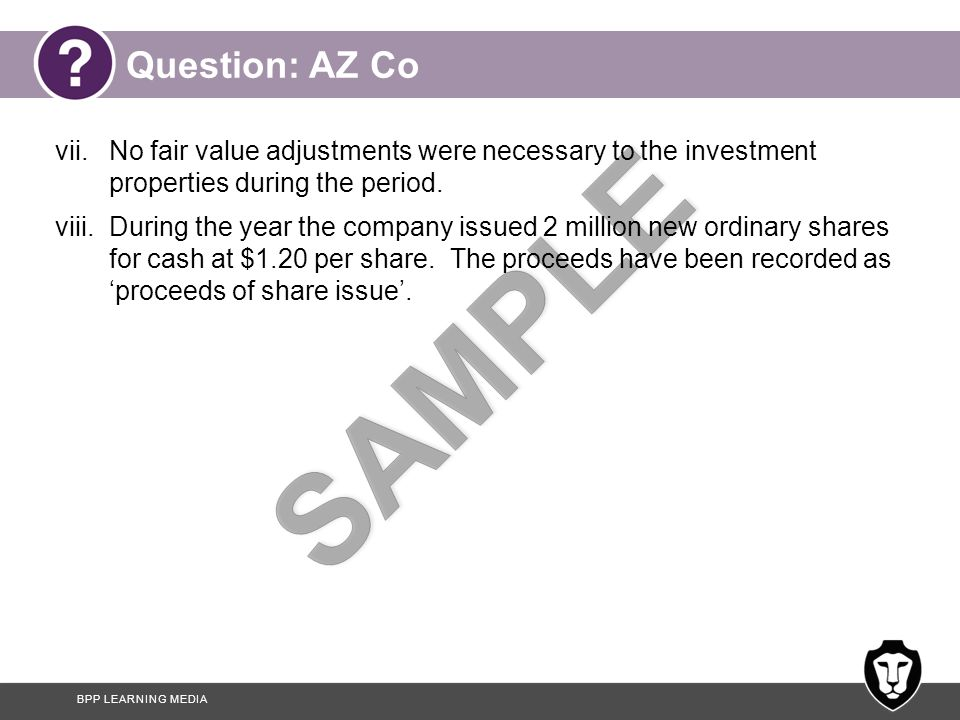 BPP LEARNING MEDIA Question: AZ Co vii.No fair value adjustments were necessary to the investment properties during the period.