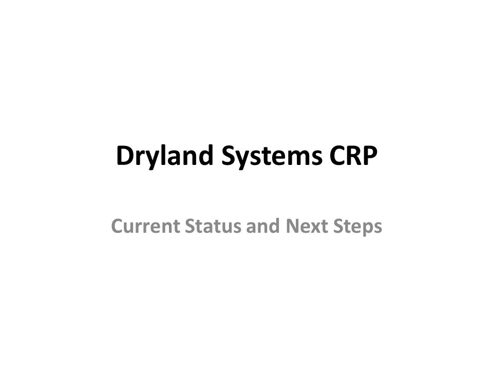 Dryland Systems CRP Current Status and Next Steps