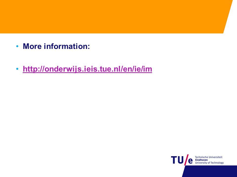 More information: http://onderwijs.ieis.tue.nl/en/ie/im