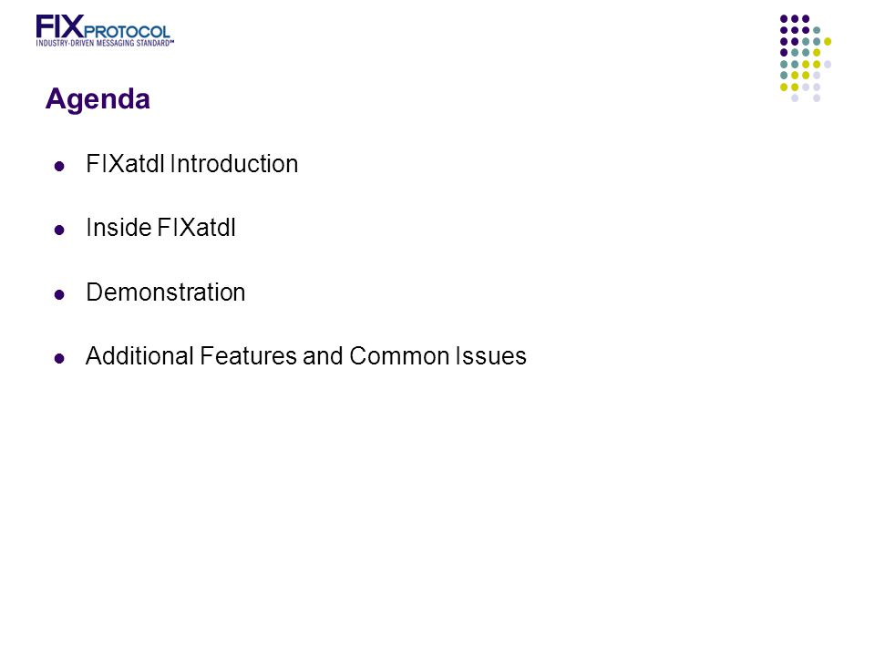 Agenda FIXatdl Introduction Inside FIXatdl Demonstration Additional Features and Common Issues