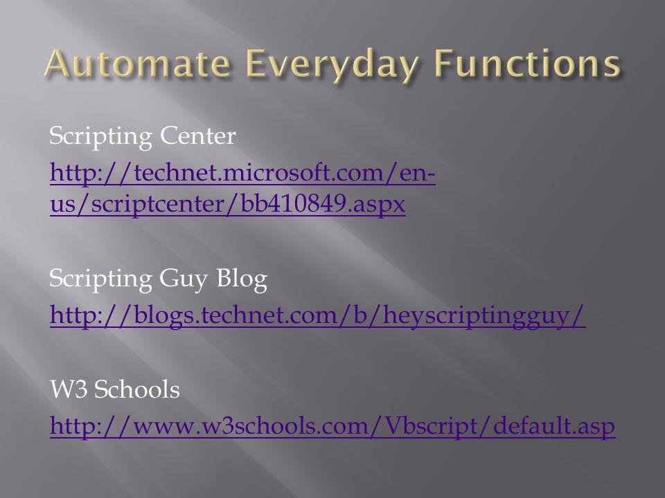 Scripting Center http://technet.microsoft.com/en- us/scriptcenter/bb410849.aspx Scripting Guy Blog http://blogs.technet.com/b/heyscriptingguy/ W3 Schools http://www.w3schools.com/Vbscript/default.asp
