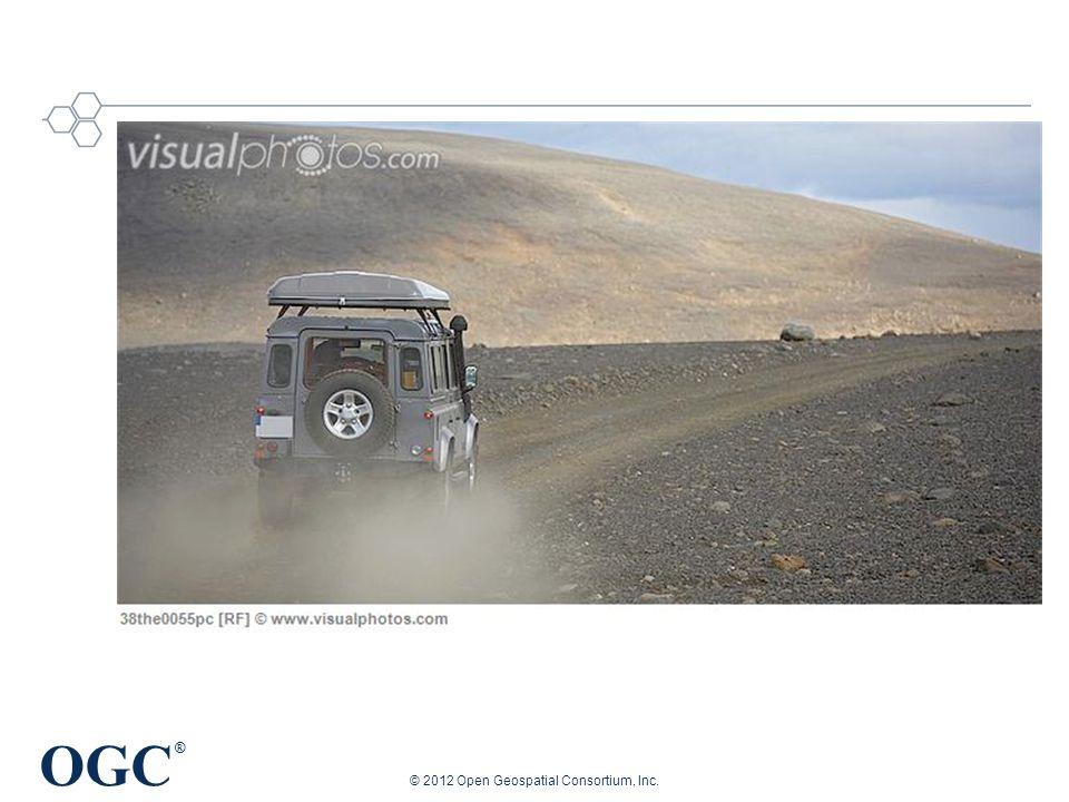OGC ® © 2012 Open Geospatial Consortium, Inc.