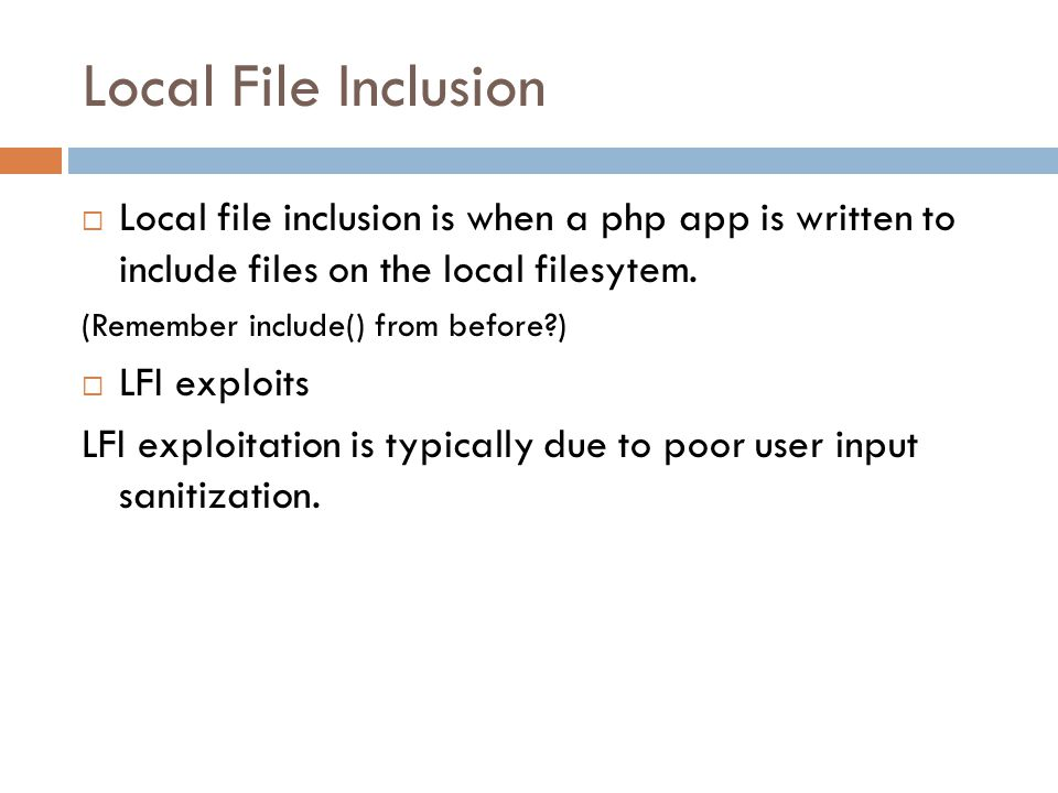 Local File Inclusion  Local file inclusion is when a php app is written to include files on the local filesytem. (Remember include() from before?) 