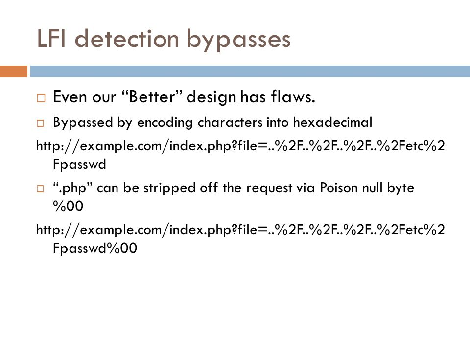 "LFI detection bypasses  Even our ""Better"" design has flaws.  Bypassed by encoding characters into hexadecimal http://example.com/index.php?file=..%2"