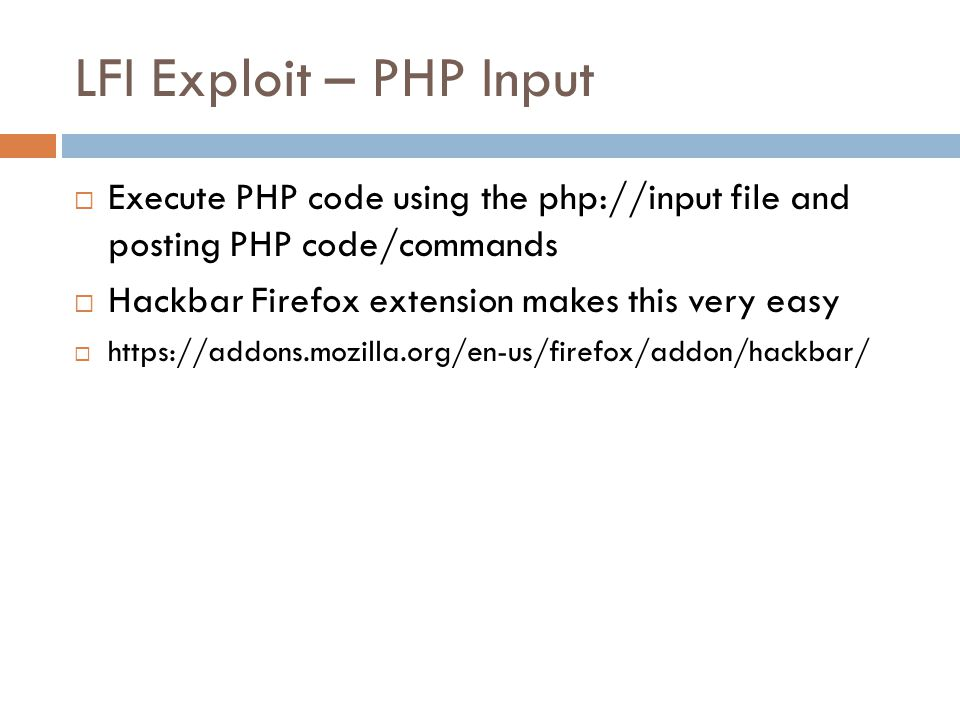 LFI Exploit – PHP Input  Execute PHP code using the php://input file and posting PHP code/commands  Hackbar Firefox extension makes this very easy 