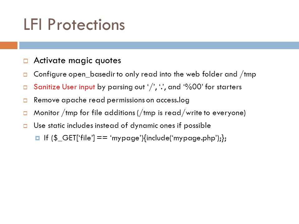 LFI Protections  Activate magic quotes  Configure open_basedir to only read into the web folder and /tmp  Sanitize User input by parsing out '/', '