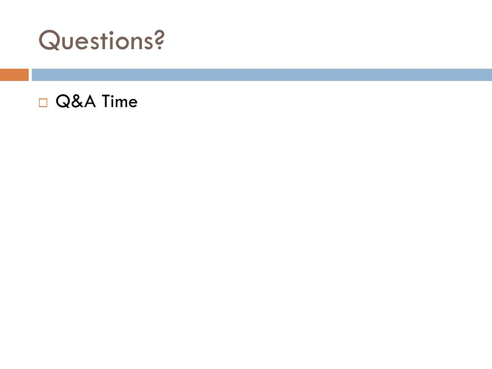 Questions?  Q&A Time