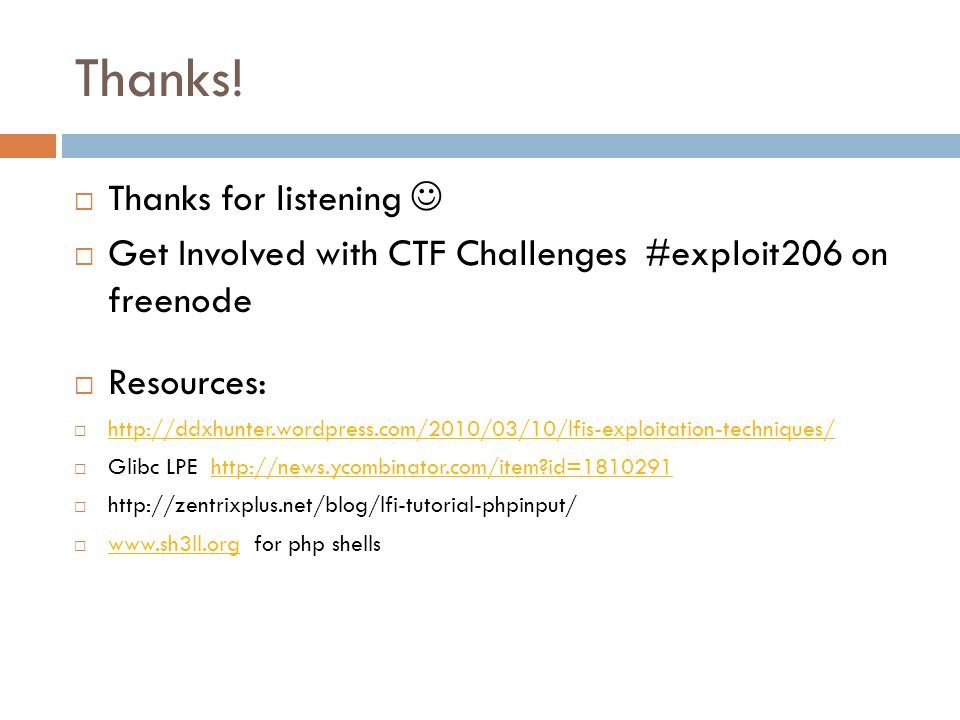 Thanks!  Thanks for listening  Get Involved with CTF Challenges #exploit206 on freenode  Resources:  http://ddxhunter.wordpress.com/2010/03/10/lfi