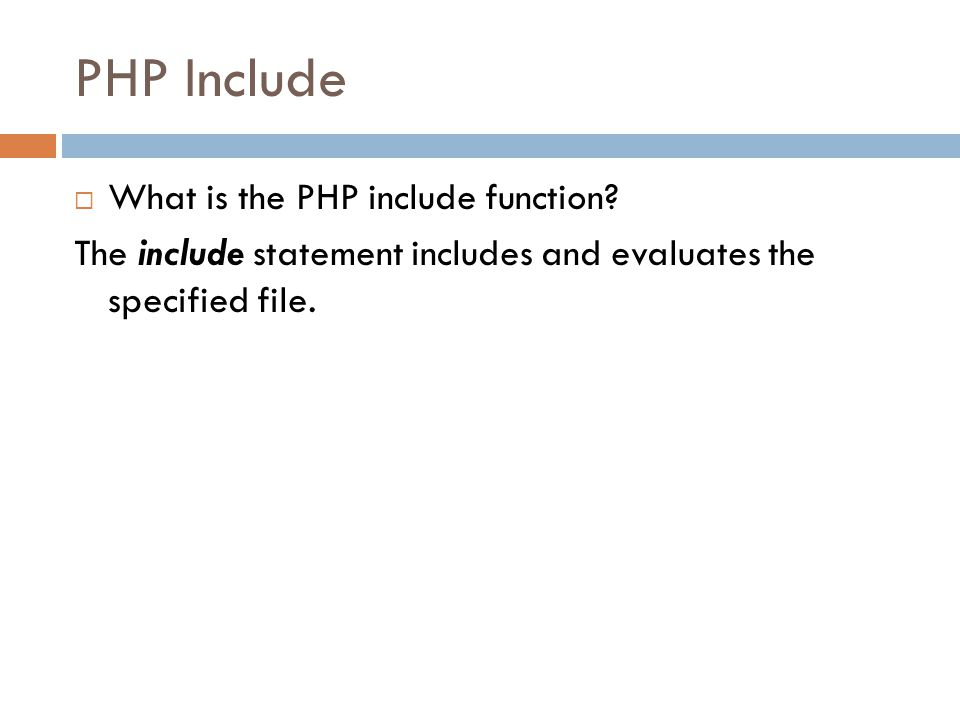 PHP Include  What is the PHP include function? The include statement includes and evaluates the specified file.