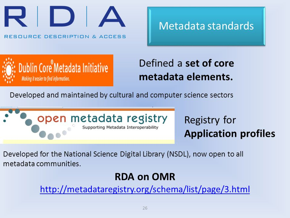 26 Developed and maintained by cultural and computer science sectors Metadata standards Developed for the National Science Digital Library (NSDL), now open to all metadata communities.