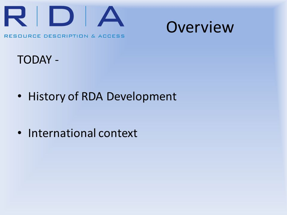 Overview TODAY - History of RDA Development International context