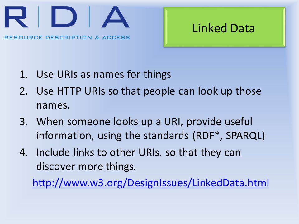 Linked Data 1.Use URIs as names for things 2.Use HTTP URIs so that people can look up those names.