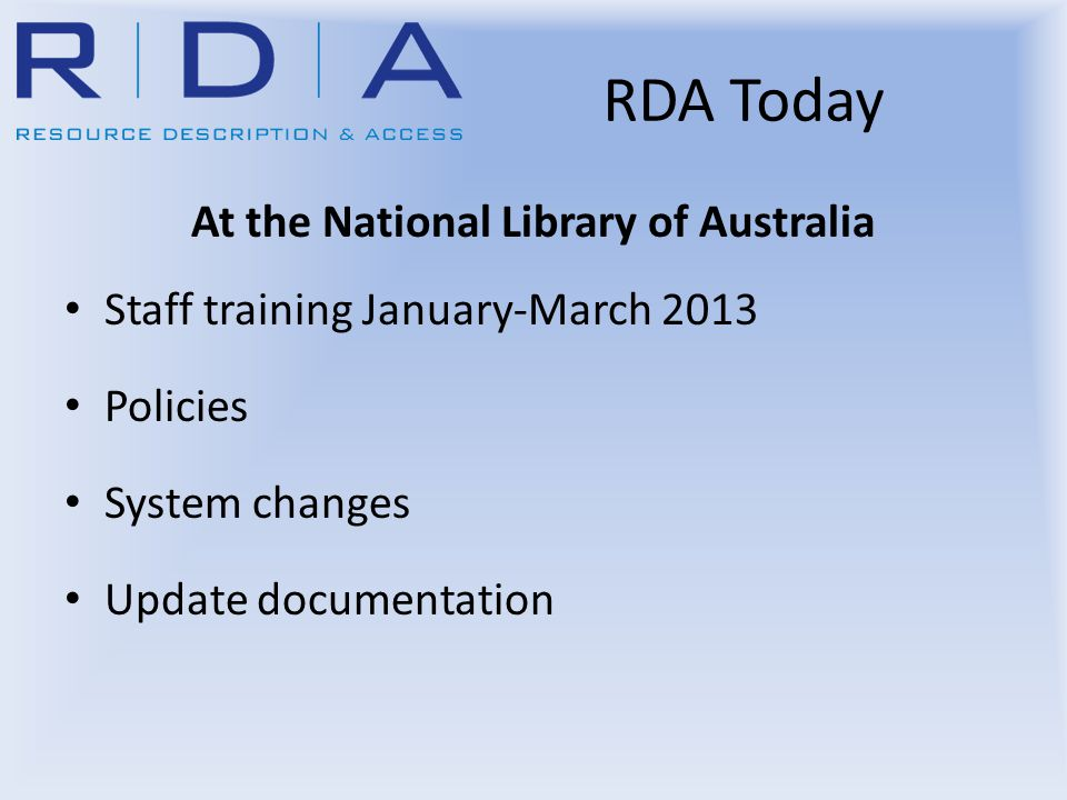 At the National Library of Australia Staff training January-March 2013 Policies System changes Update documentation RDA Today