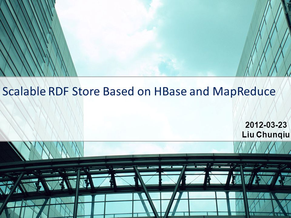 OUTLINE RDF Schema Example Conventional RDF Storage Structures Briefly Introduce HBase and MapReduce Scalable RDF Store Based on HBase and MapReduce Conclusion