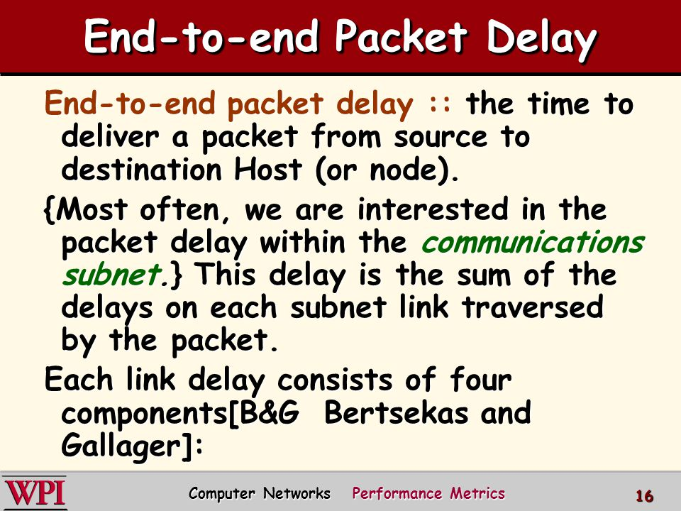 End-to-end Packet Delay End-to-end packet delay :: the time to deliver a packet from source to destination Host (or node). {Most often, we are interes