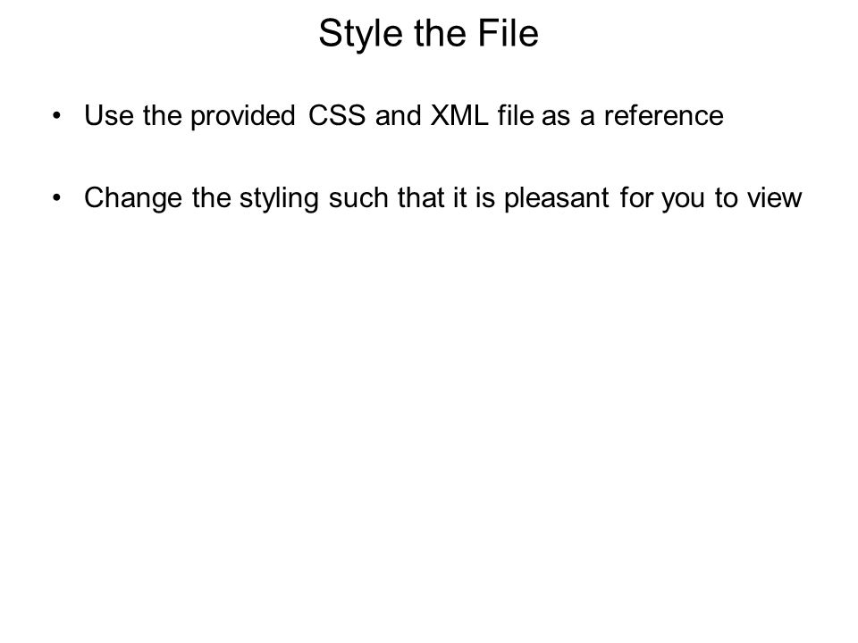 Style the File Use the provided CSS and XML file as a reference Change the styling such that it is pleasant for you to view