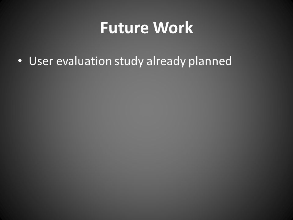Future Work User evaluation study already planned