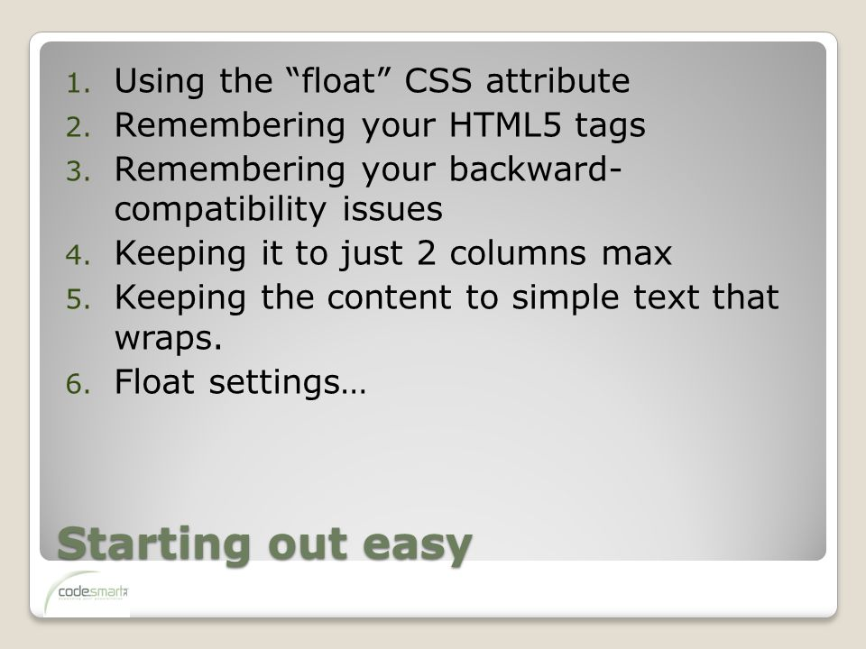 Starting out easy 1. Using the float CSS attribute 2.