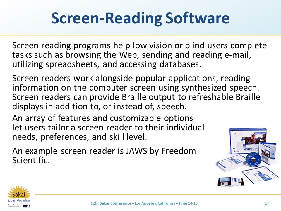 Screen-Reading Software Screen reading programs help low vision or blind users complete tasks such as browsing the Web, sending and reading e-mail, utilizing spreadsheets, and accessing databases.