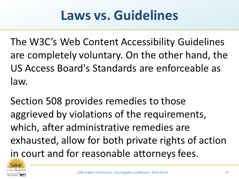 Laws vs. Guidelines The W3C's Web Content Accessibility Guidelines are completely voluntary.