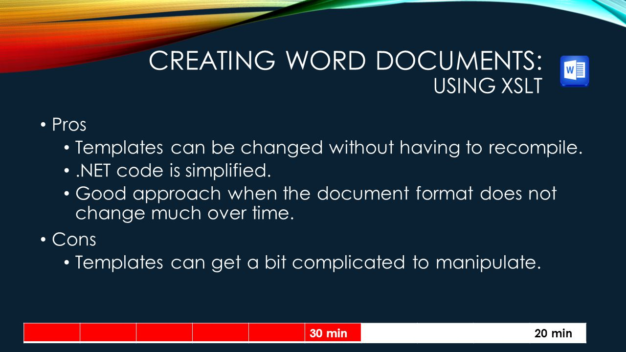 CREATING WORD DOCUMENTS: USING XSLT Pros Templates can be changed without having to recompile..NET code is simplified.