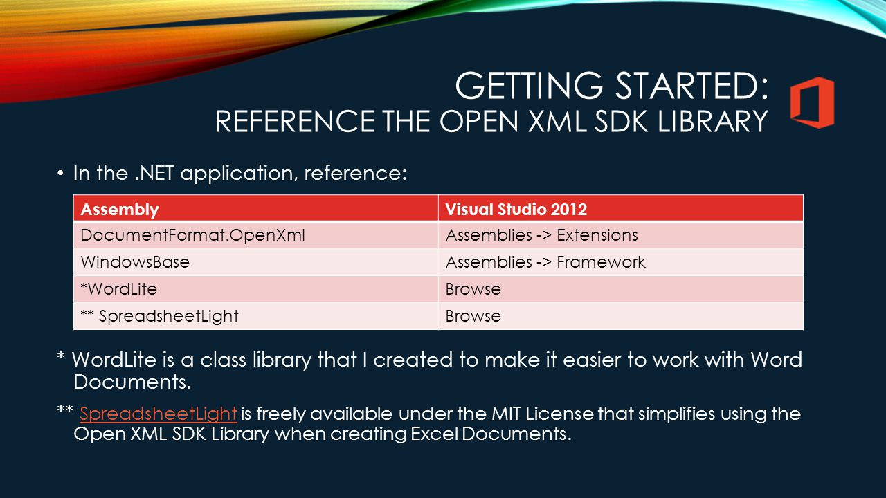 GETTING STARTED: REFERENCE THE OPEN XML SDK LIBRARY In the.NET application, reference: * WordLite is a class library that I created to make it easier to work with Word Documents.