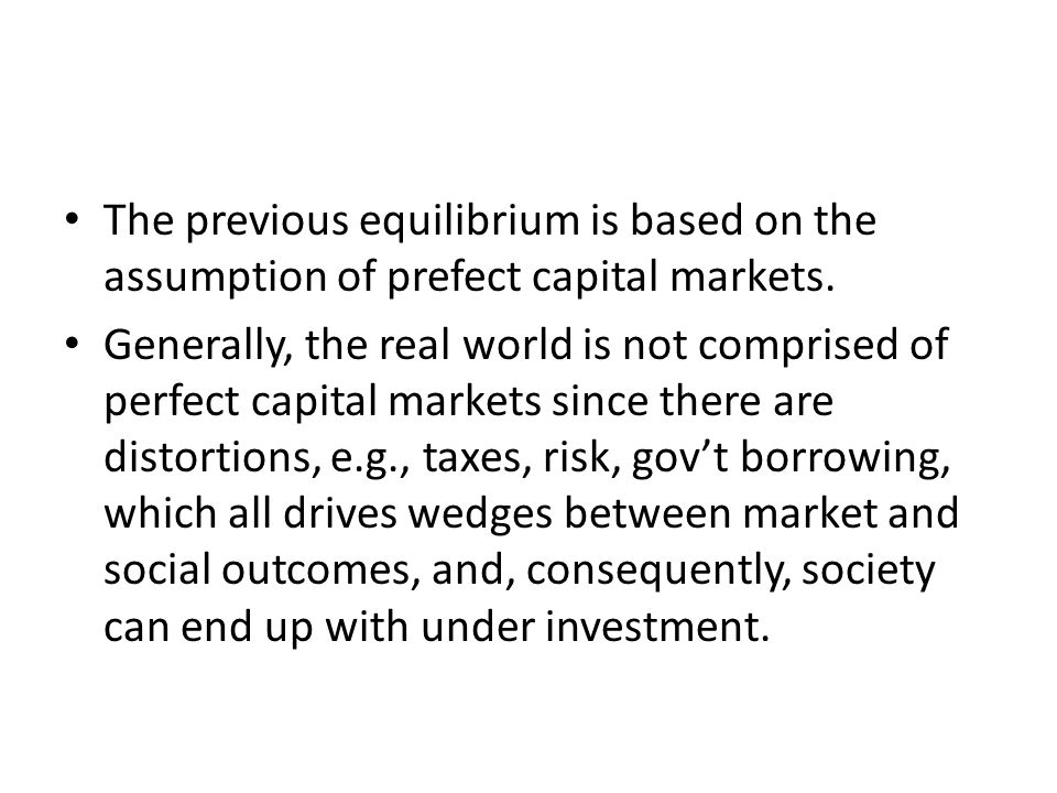 The previous equilibrium is based on the assumption of prefect capital markets.