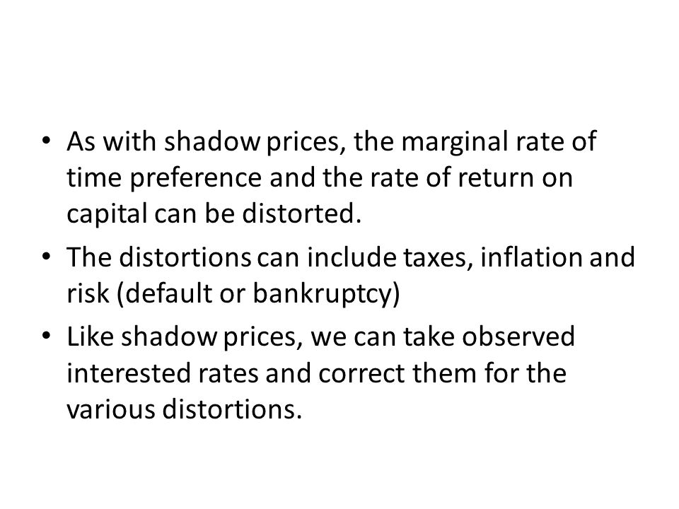 As with shadow prices, the marginal rate of time preference and the rate of return on capital can be distorted.