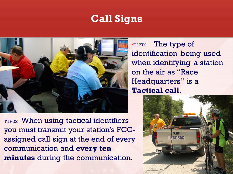 10 Call Signs T1F01 The type of identification being used when identifying a station on the air as Race Headquarters is a Tactical call.