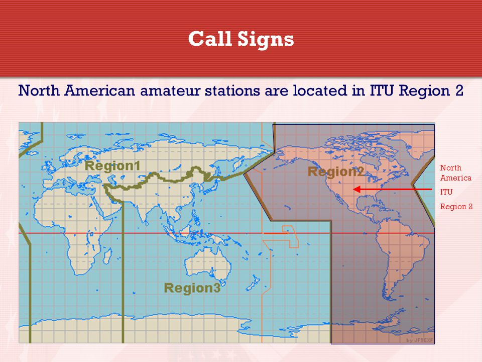 Call Signs North American amateur stations are located in ITU Region 2 North America ITU Region 2