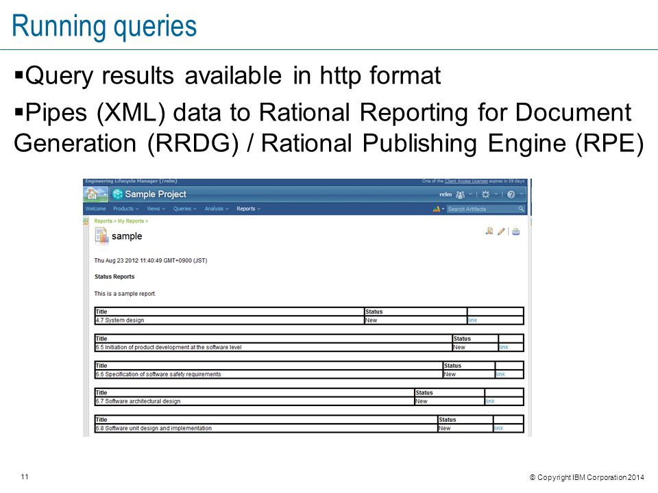 11 © Copyright IBM Corporation 2014 Running queries  Query results available in http format  Pipes (XML) data to Rational Reporting for Document Generation (RRDG) / Rational Publishing Engine (RPE)