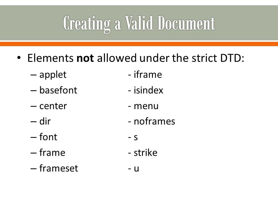 Elements not allowed under the strict DTD: – applet- iframe – basefont- isindex – center- menu – dir- noframes – font- s – frame- strike – frameset- u
