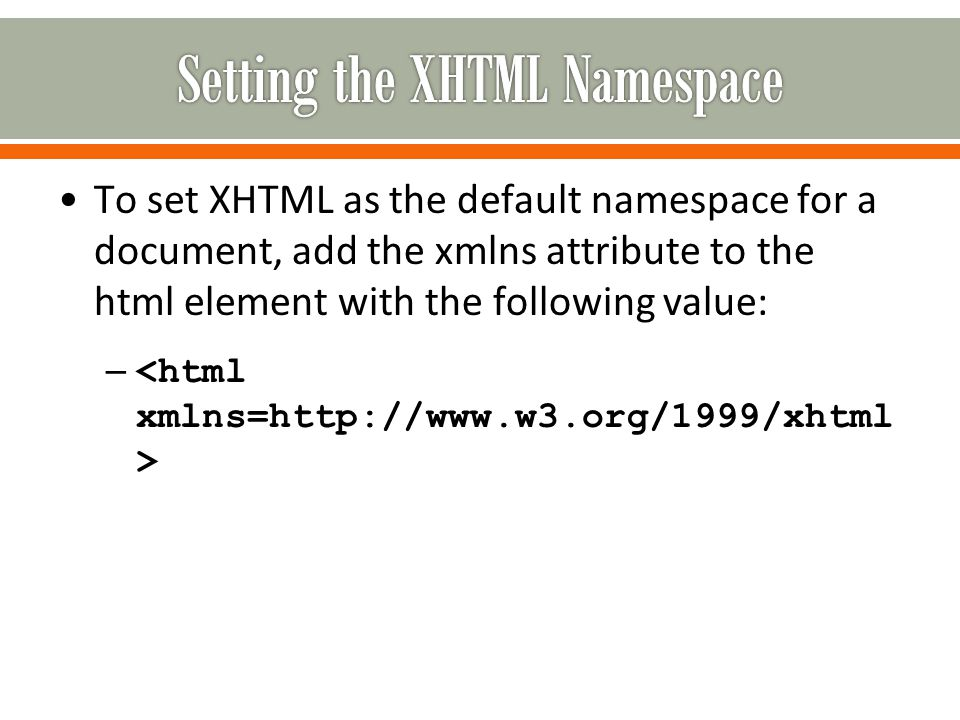 To set XHTML as the default namespace for a document, add the xmlns attribute to the html element with the following value: –