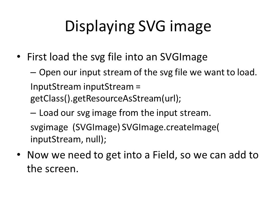 Displaying SVG image First load the svg file into an SVGImage – Open our input stream of the svg file we want to load.