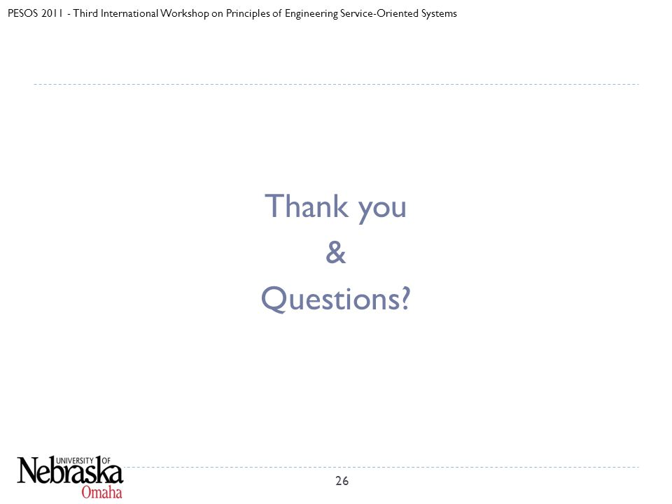 PESOS 2011 - Third International Workshop on Principles of Engineering Service-Oriented Systems 26 Thank you & Questions