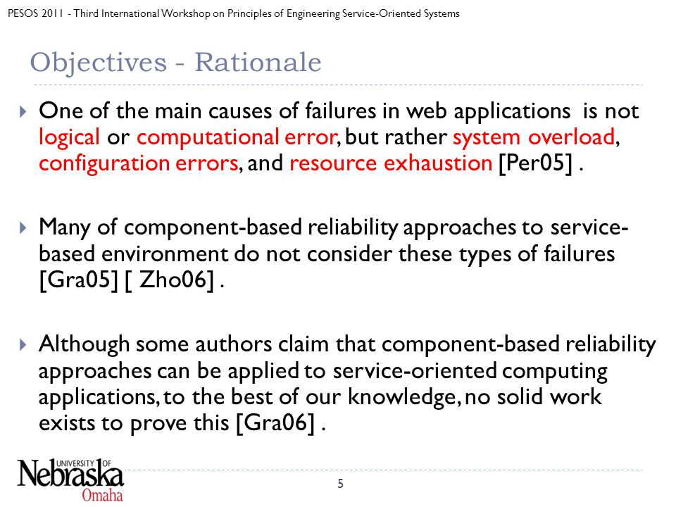 PESOS 2011 - Third International Workshop on Principles of Engineering Service-Oriented Systems Objectives - Rationale  One of the main causes of failures in web applications is not logical or computational error, but rather system overload, configuration errors, and resource exhaustion [Per05].