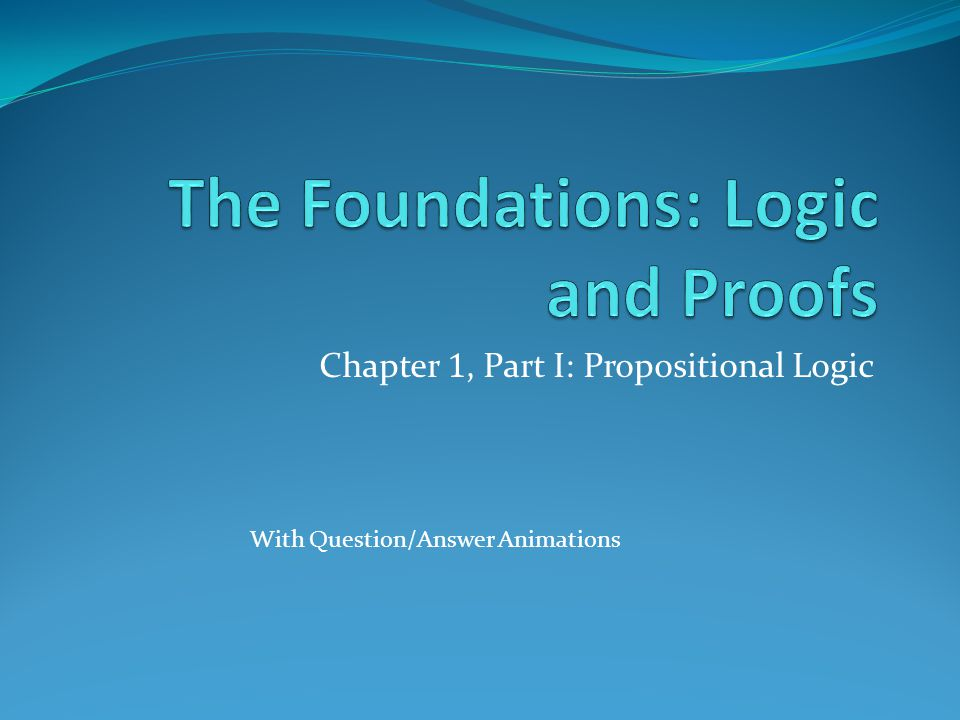Chapter 1, Part I: Propositional Logic With Question/Answer Animations