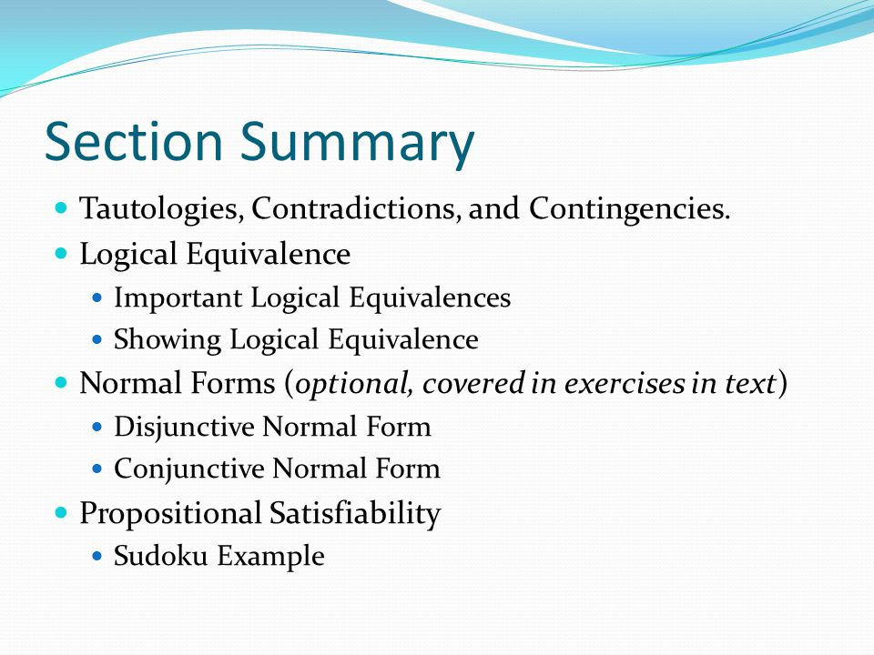 Section Summary Tautologies, Contradictions, and Contingencies. Logical Equivalence Important Logical Equivalences Showing Logical Equivalence Normal