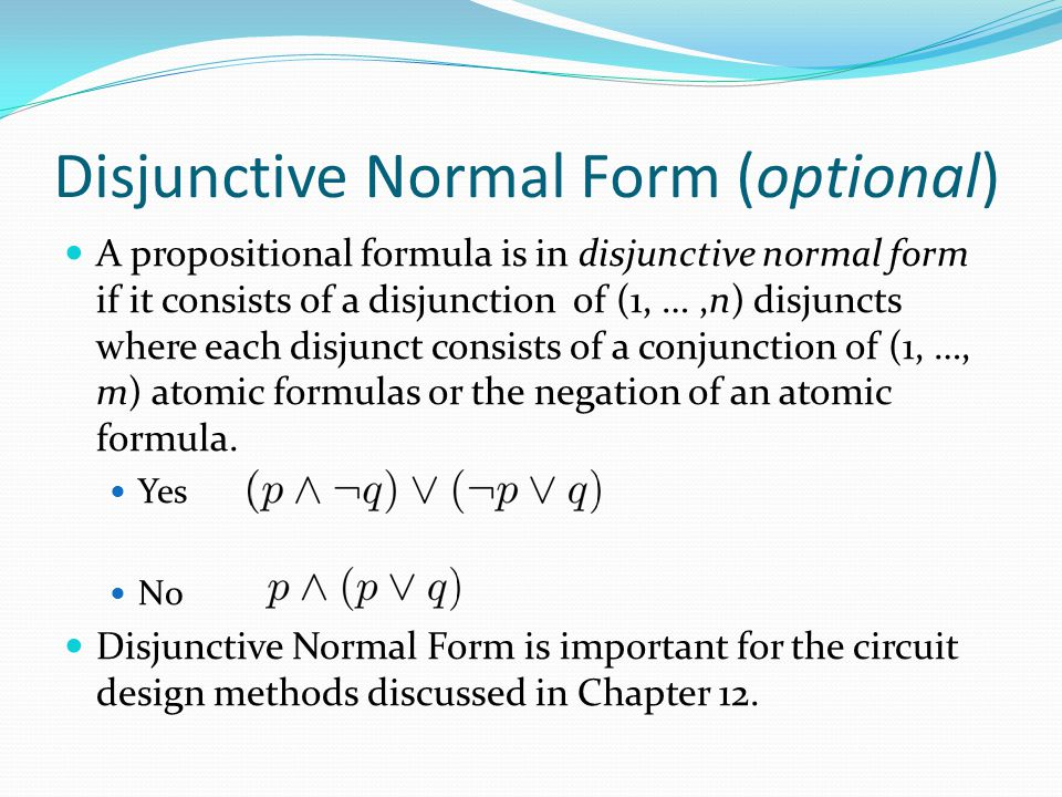 Disjunctive Normal Form (optional) A propositional formula is in disjunctive normal form if it consists of a disjunction of (1, …,n) disjuncts where e