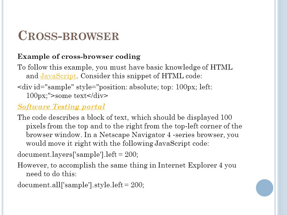 C ROSS - BROWSER Cross-browser refers to the ability for a website, web application, HTML construct or client-side script to support all the web browsers.