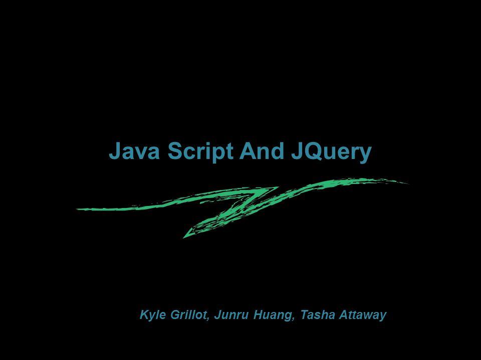 Java Script And JQuery Kyle Grillot, Junru Huang, Tasha Attaway