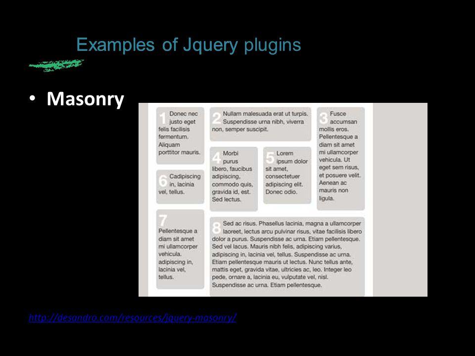 Masonry http://desandro.com/resources/jquery-masonry/ Examples of Jquery Examples of Jquery plugins
