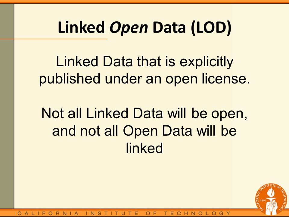 Linked Open Data (LOD) Linked Data that is explicitly published under an open license.