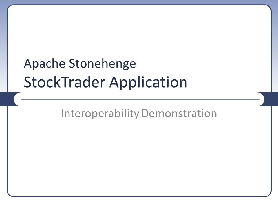 Apache Stonehenge StockTrader Application Interoperability Demonstration
