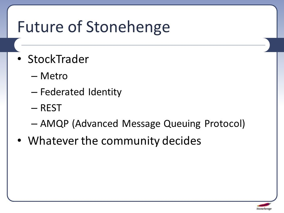 Future of Stonehenge StockTrader – Metro – Federated Identity – REST – AMQP (Advanced Message Queuing Protocol) Whatever the community decides
