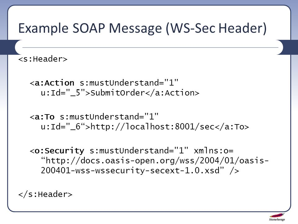 Example SOAP Message (WS-Sec Header) SubmitOrder http://localhost:8001/sec