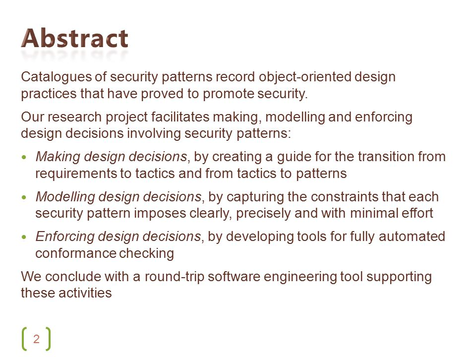 2 Catalogues of security patterns record object-oriented design practices that have proved to promote security. Our research project facilitates makin