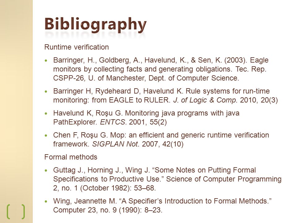 Runtime verification Barringer, H., Goldberg, A., Havelund, K., & Sen, K. (2003). Eagle monitors by collecting facts and generating obligations. Tec.