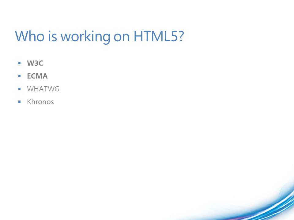 Who is working on HTML5?  W3C  ECMA  WHATWG  Khronos